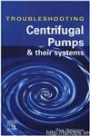 Troubleshooting Centrifugal Pumps and Their Systems														 Troubleshooting Centrifugal Pumps and Their Systems